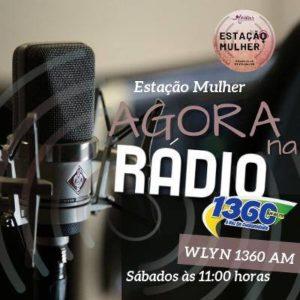 Programa Estação Mulher - Sábados às 11h - pela rádio WLYN 1360 am.
