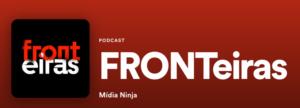 Participação BWG - Fronteiras Podcast - Mídia ninja